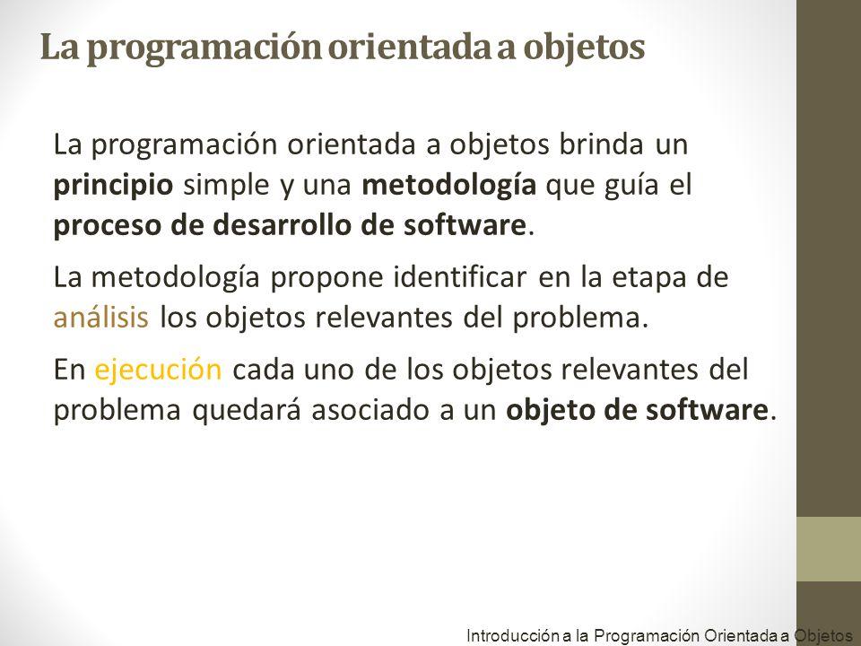 La programación orientada a objetos brinda un principio simple y una metodología que guía el proceso de desarrollo de software. La metodología propone