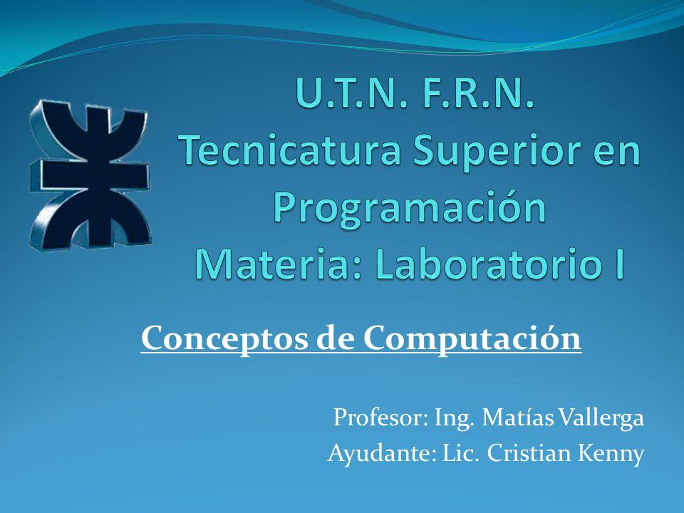Profesor: Ing. Matías Vallerga Ayudante: Lic. Cristian Kenny Conceptos de Computación