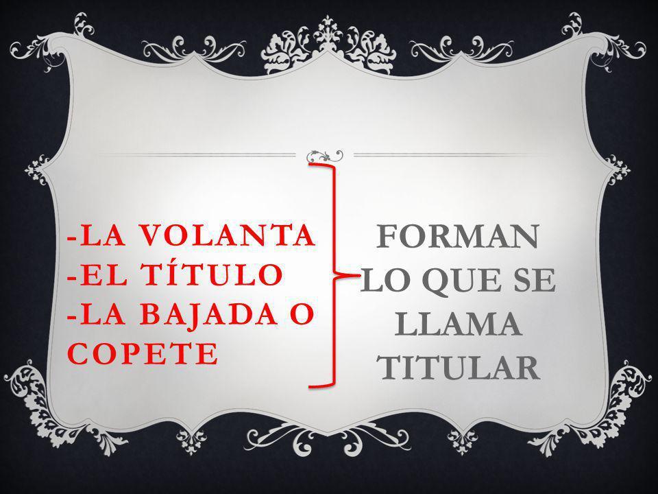 -LA VOLANTA -EL TÍTULO -LA BAJADA O COPETE FORMAN LO QUE SE LLAMA TITULAR