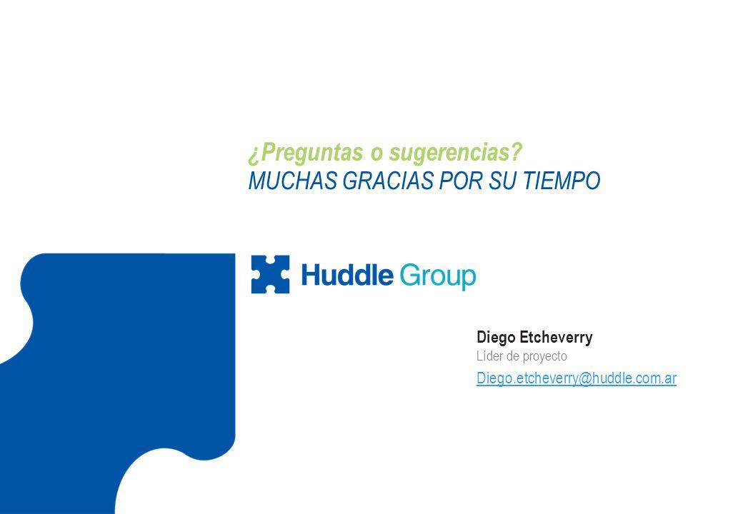 ¿Preguntas o sugerencias? MUCHAS GRACIAS POR SU TIEMPO Diego Etcheverry Líder de proyecto Diego.etcheverry@huddle.com.ar