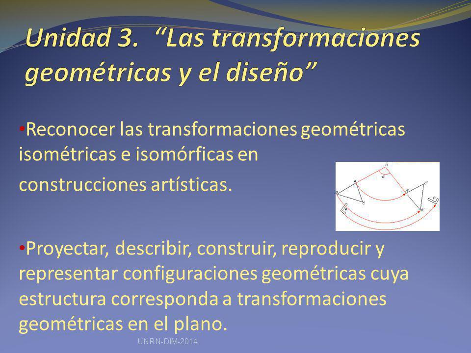Reconocer las transformaciones geométricas isométricas e isomórficas en construcciones artísticas. Proyectar, describir, construir, reproducir y repre