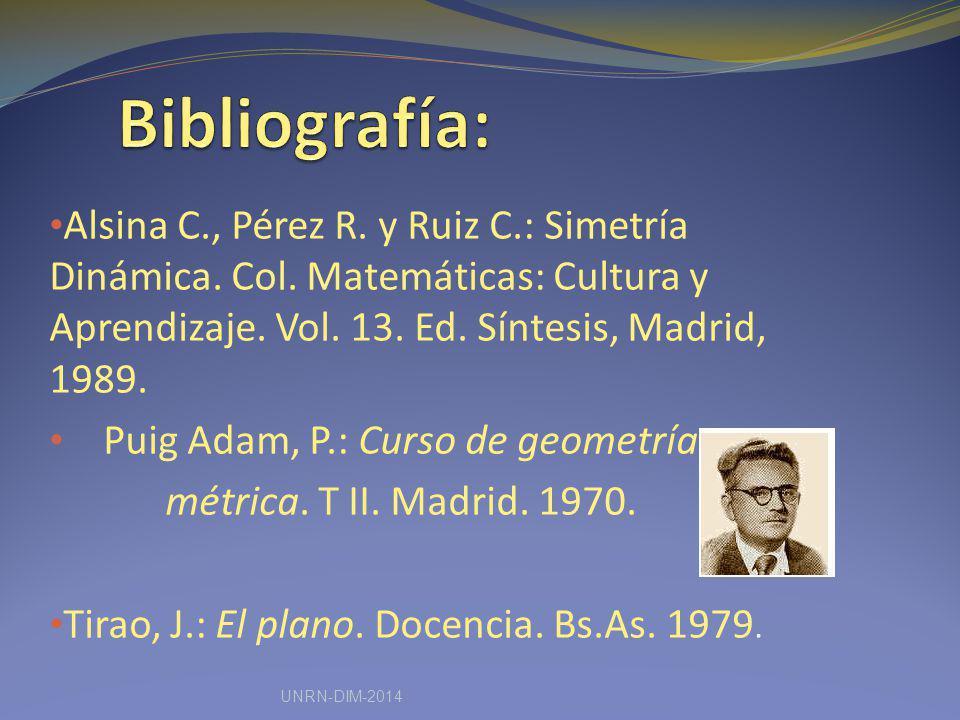 Alsina C., Pérez R. y Ruiz C.: Simetría Dinámica. Col. Matemáticas: Cultura y Aprendizaje. Vol. 13. Ed. Síntesis, Madrid, 1989. Puig Adam, P.: Curso d