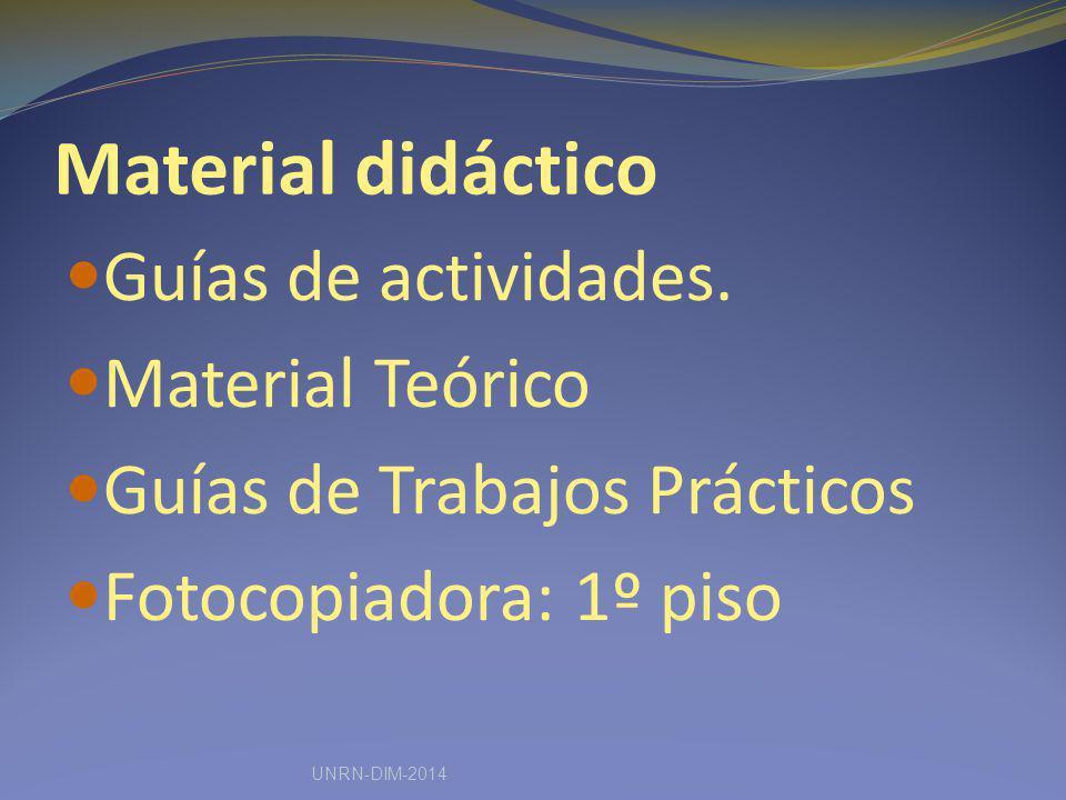 Material didáctico Guías de actividades. Material Teórico Guías de Trabajos Prácticos Fotocopiadora: 1º piso UNRN-DIM-2014