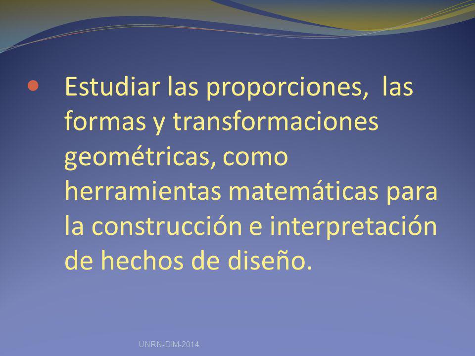 Estudiar las proporciones, las formas y transformaciones geométricas, como herramientas matemáticas para la construcción e interpretación de hechos de