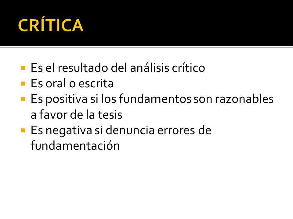 Es el resultado del análisis crítico Es oral o escrita Es positiva si los fundamentos son razonables a favor de la tesis Es negativa si denuncia errores de fundamentación