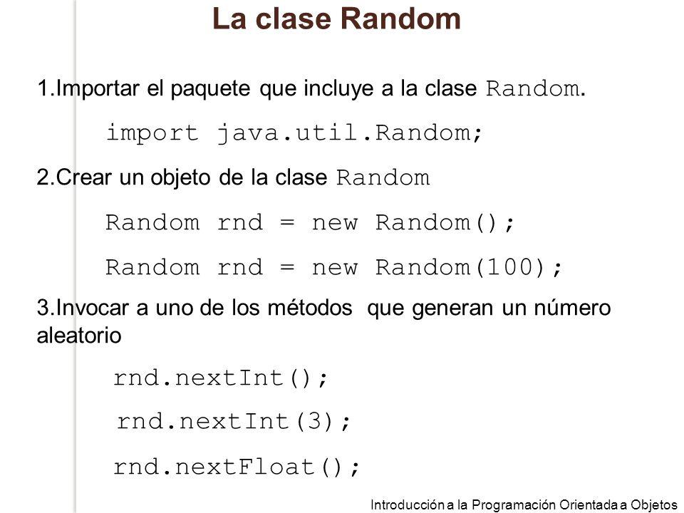Introducción a la Programación Orientada a Objetos La clase Random 1.Importar el paquete que incluye a la clase Random.