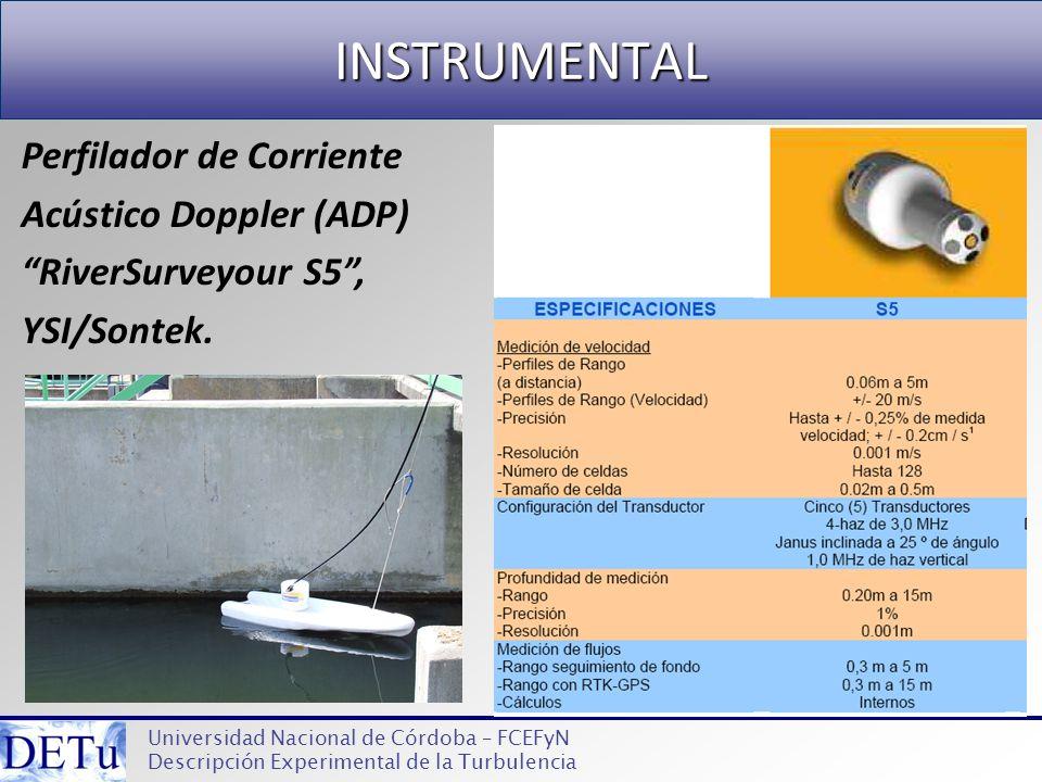 INSTRUMENTAL Universidad Nacional de Córdoba – FCEFyN Descripción Experimental de la Turbulencia Perfilador de Corriente Acústico Doppler (ADP) RiverS