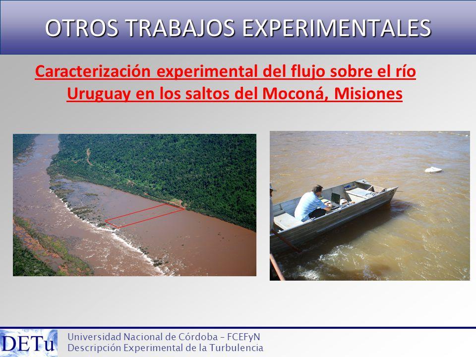 OTROS TRABAJOS EXPERIMENTALES Universidad Nacional de Córdoba – FCEFyN Descripción Experimental de la Turbulencia Caracterización experimental del flu