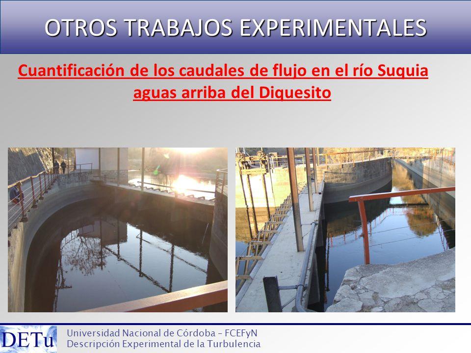 OTROS TRABAJOS EXPERIMENTALES Universidad Nacional de Córdoba – FCEFyN Descripción Experimental de la Turbulencia Cuantificación de los caudales de fl