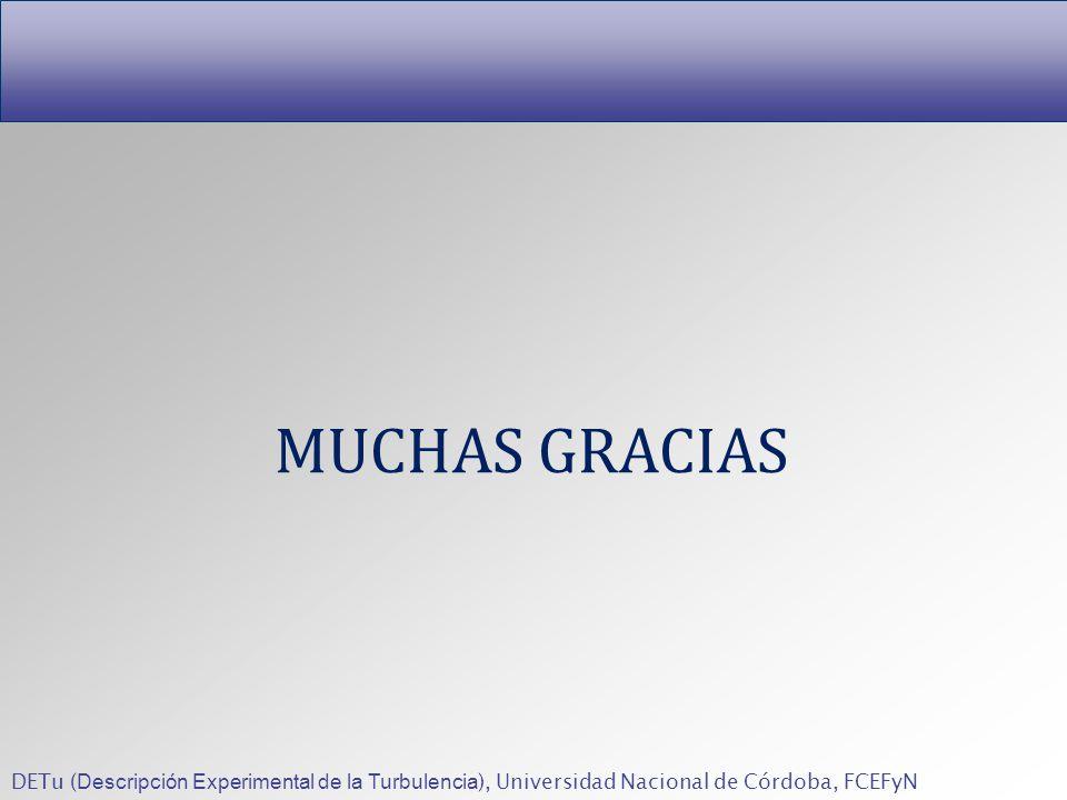 DETu ( Descripción Experimental de la Turbulencia ), Universidad Nacional de Córdoba, FCEFyN MUCHAS GRACIAS