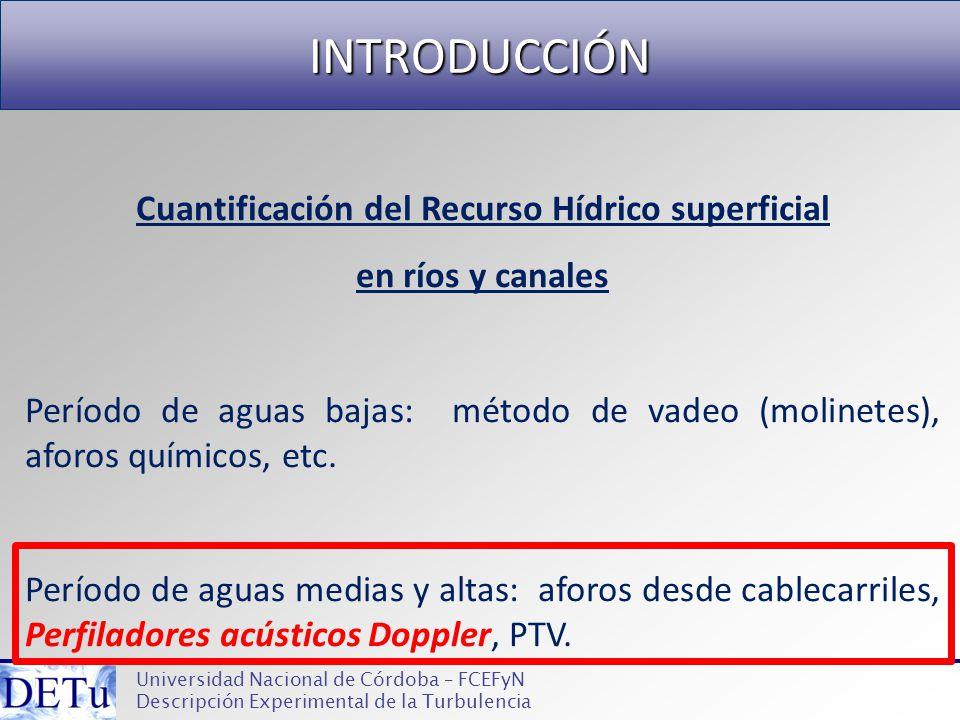 INTRODUCCIÓN Universidad Nacional de Córdoba – FCEFyN Descripción Experimental de la Turbulencia Cuantificación del Recurso Hídrico superficial en río