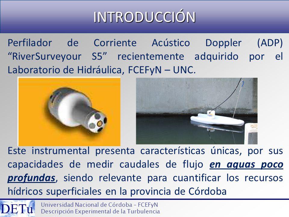 INTRODUCCIÓN Universidad Nacional de Córdoba – FCEFyN Descripción Experimental de la Turbulencia Perfilador de Corriente Acústico Doppler (ADP) RiverS