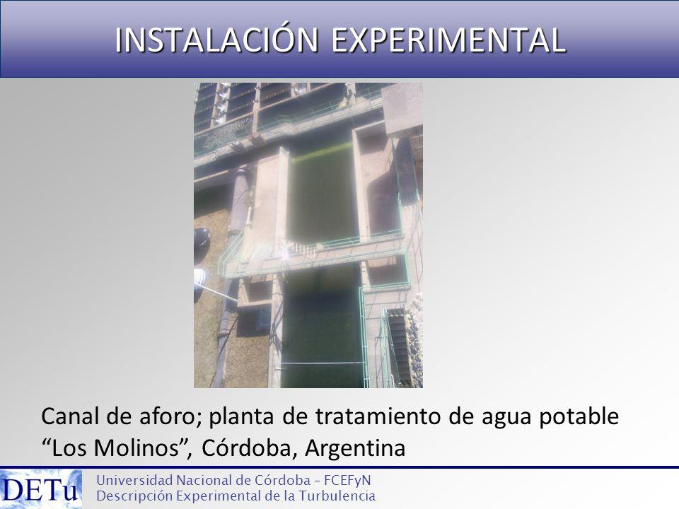 INSTALACIÓN EXPERIMENTAL Universidad Nacional de Córdoba – FCEFyN Descripción Experimental de la Turbulencia Canal de aforo; planta de tratamiento de
