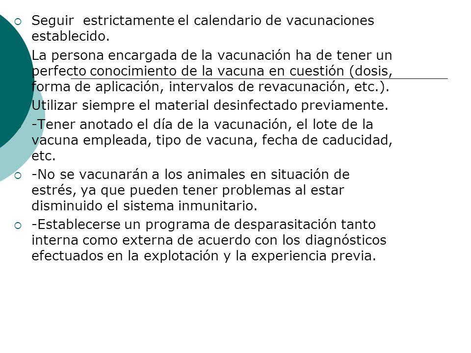 Seguir estrictamente el calendario de vacunaciones establecido. La persona encargada de la vacunación ha de tener un perfecto conocimiento de la vacun