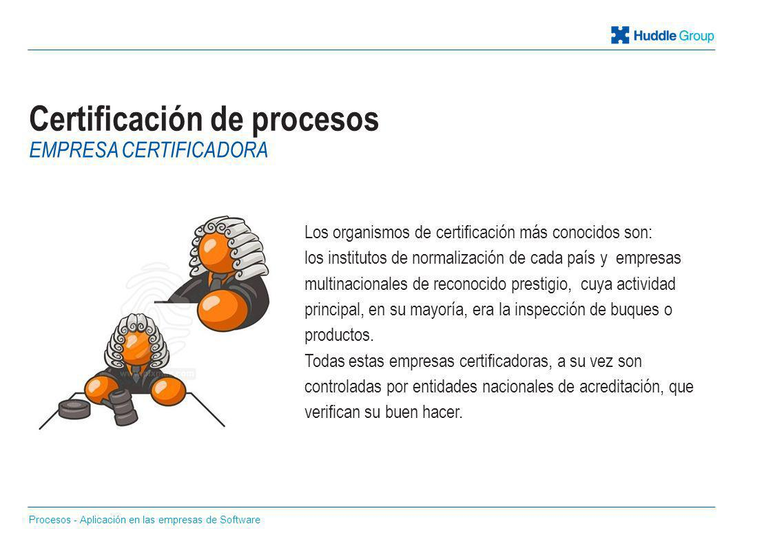 Certificación de procesos Los organismos de certificación más conocidos son: los institutos de normalización de cada país y empresas multinacionales d