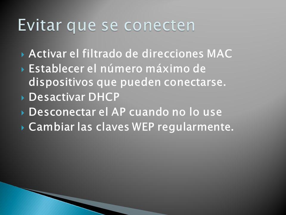 Activar el filtrado de direcciones MAC Establecer el número máximo de dispositivos que pueden conectarse. Desactivar DHCP Desconectar el AP cuando no