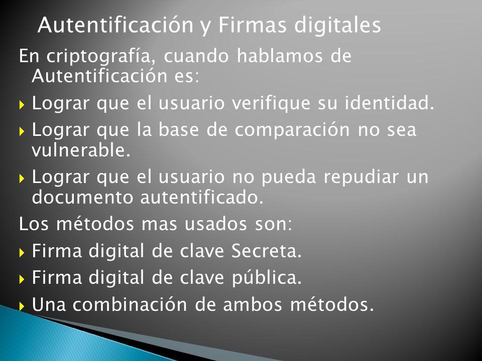 Autentificación y Firmas digitales En criptografía, cuando hablamos de Autentificación es: Lograr que el usuario verifique su identidad.