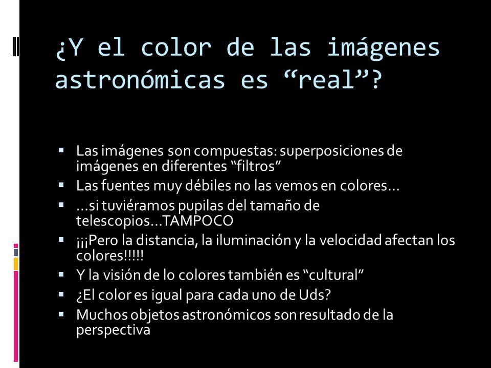 ¿Y el color de las imágenes astronómicas es real? Las imágenes son compuestas: superposiciones de imágenes en diferentes filtros Las fuentes muy débil