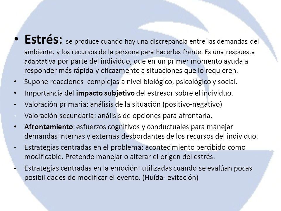 Estrés: se produce cuando hay una discrepancia entre las demandas del ambiente, y los recursos de la persona para hacerles frente. Es una respuesta ad