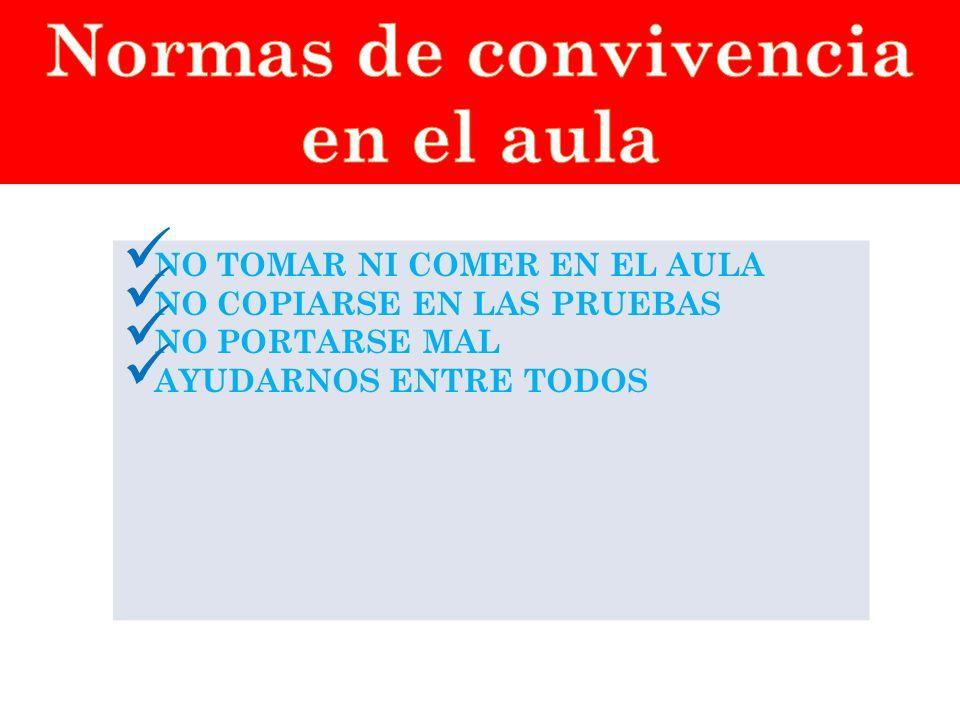 NO TOMAR NI COMER EN EL AULA NO COPIARSE EN LAS PRUEBAS NO PORTARSE MAL AYUDARNOS ENTRE TODOS