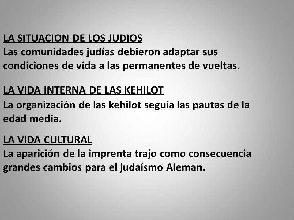 LA SITUACION DE LOS JUDIOS Las comunidades judías debieron adaptar sus condiciones de vida a las permanentes de vueltas. LA VIDA INTERNA DE LAS KEHILO