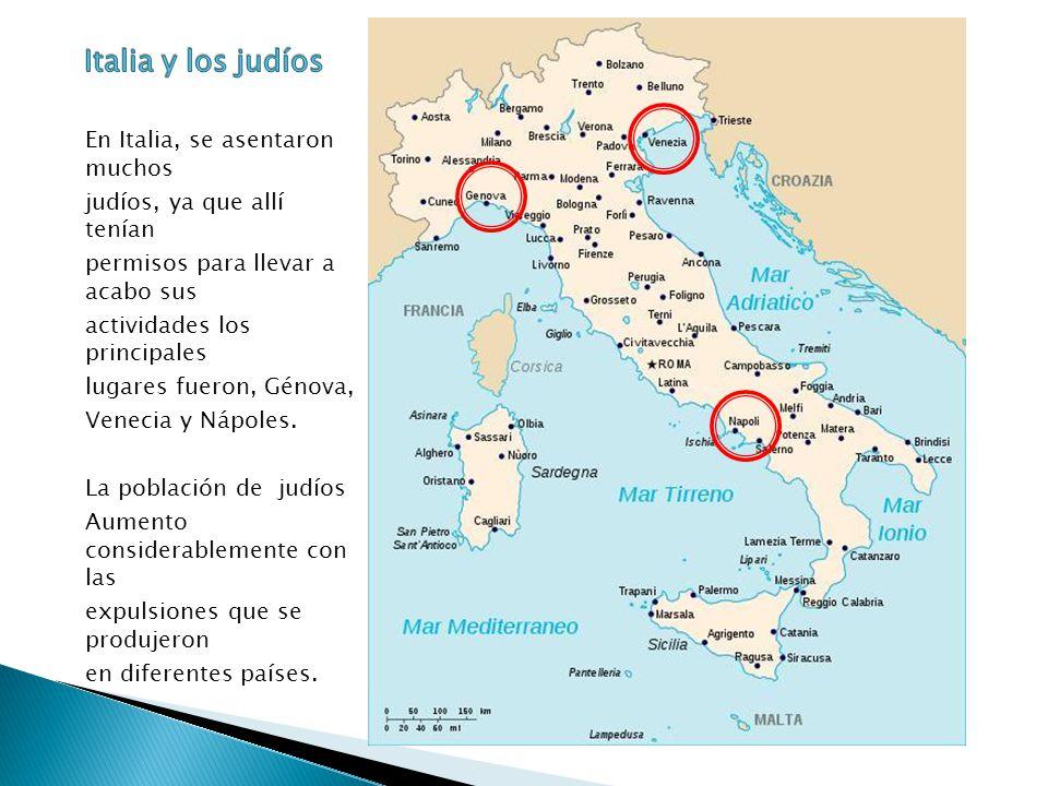 En Italia, se asentaron muchos judíos, ya que allí tenían permisos para llevar a acabo sus actividades los principales lugares fueron, Génova, Venecia y Nápoles.