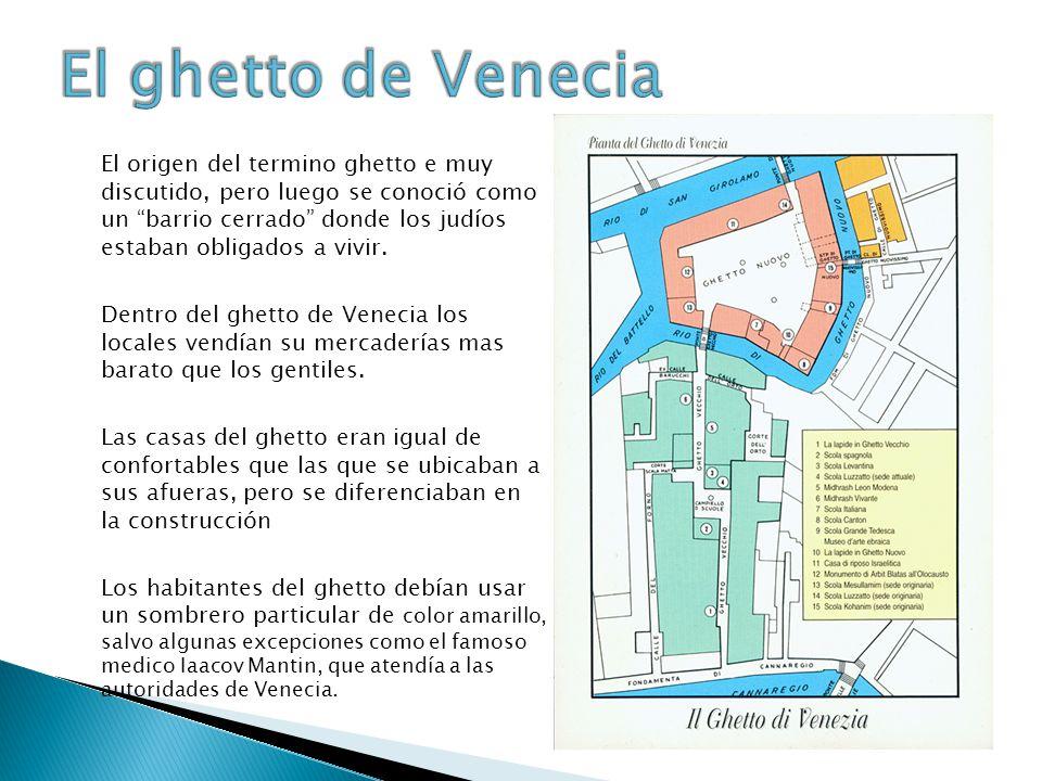 El origen del termino ghetto e muy discutido, pero luego se conoció como un barrio cerrado donde los judíos estaban obligados a vivir.