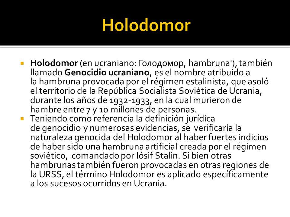 Holodomor (en ucraniano: Голодомор, hambruna'), también llamado Genocidio ucraniano, es el nombre atribuido a la hambruna provocada por el régimen est