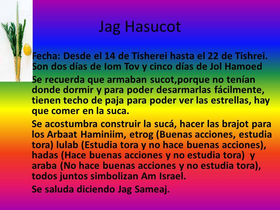 Jag Hasucot Fecha: Desde el 14 de Tisherei hasta el 22 de Tishrei. Son dos días de Iom Tov y cinco días de Jol Hamoed Se recuerda que armaban sucot,po