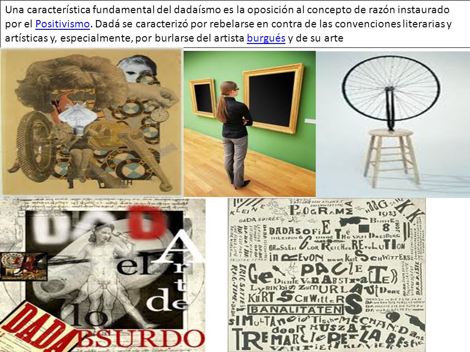 Una característica fundamental del dadaísmo es la oposición al concepto de razón instaurado por el Positivismo. Dadá se caracterizó por rebelarse en c