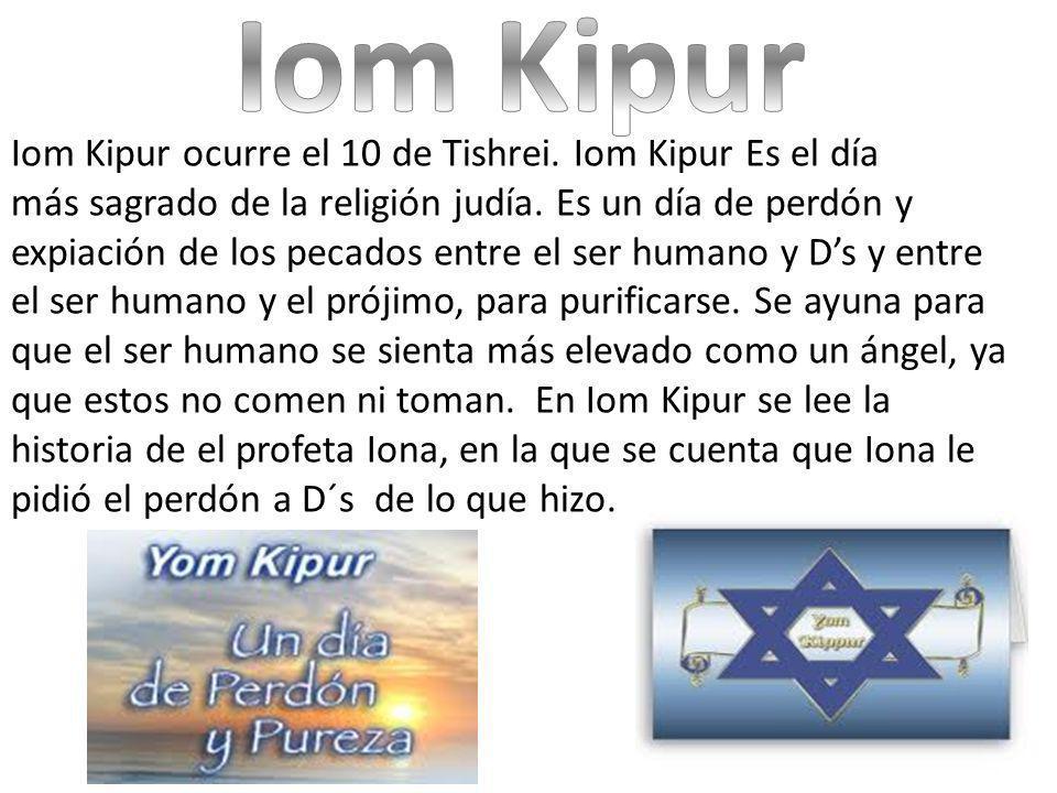 Iom Kipur ocurre el 10 de Tishrei. Iom Kipur Es el día más sagrado de la religión judía. Es un día de perdón y expiación de los pecados entre el ser h