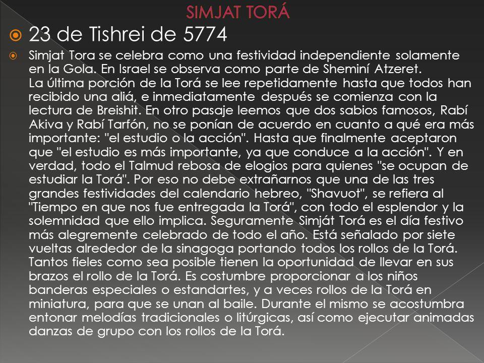 23 de Tishrei de 5774 Simjat Tora se celebra como una festividad independiente solamente en la Gola.