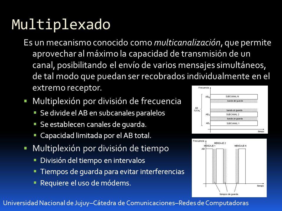 Multiplexado Universidad Nacional de Jujuy–Cátedra de Comunicaciones–Redes de Computadoras Es un mecanismo conocido como multicanalización, que permit