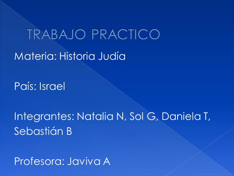 Materia: Historia Judía País: Israel Integrantes: Natalia N, Sol G, Daniela T, Sebastián B Profesora: Javiva A