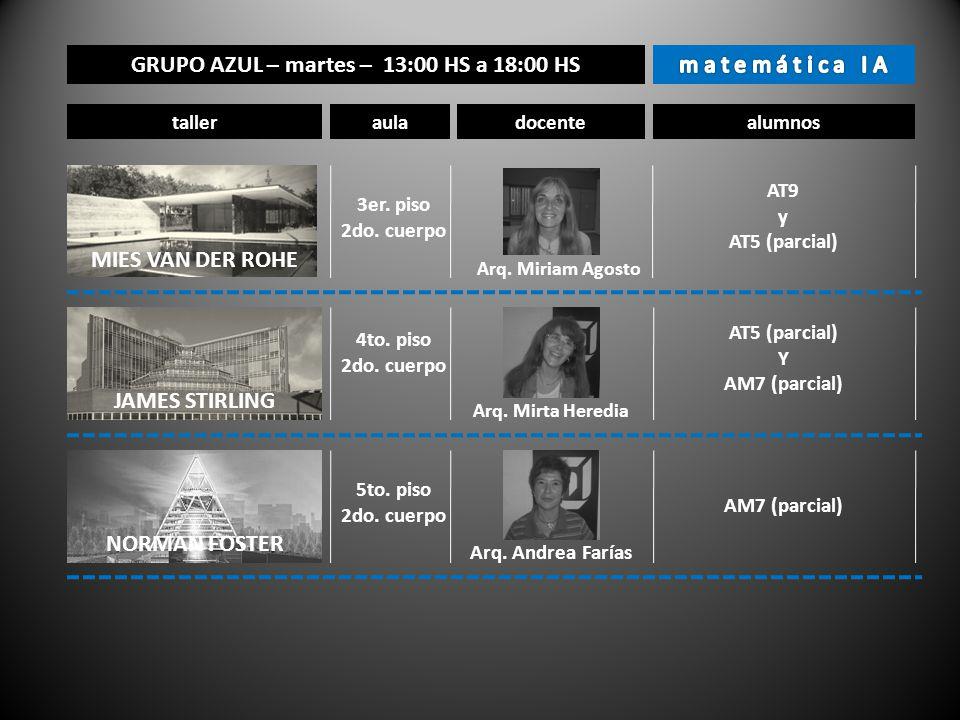 GRUPO AZUL – martes – 13:00 HS a 18:00 HS tallerauladocentealumnos 3er. piso 2do. cuerpo Arq. Miriam Agosto AT9 y AT5 (parcial) MIES VAN DER ROHE JAME