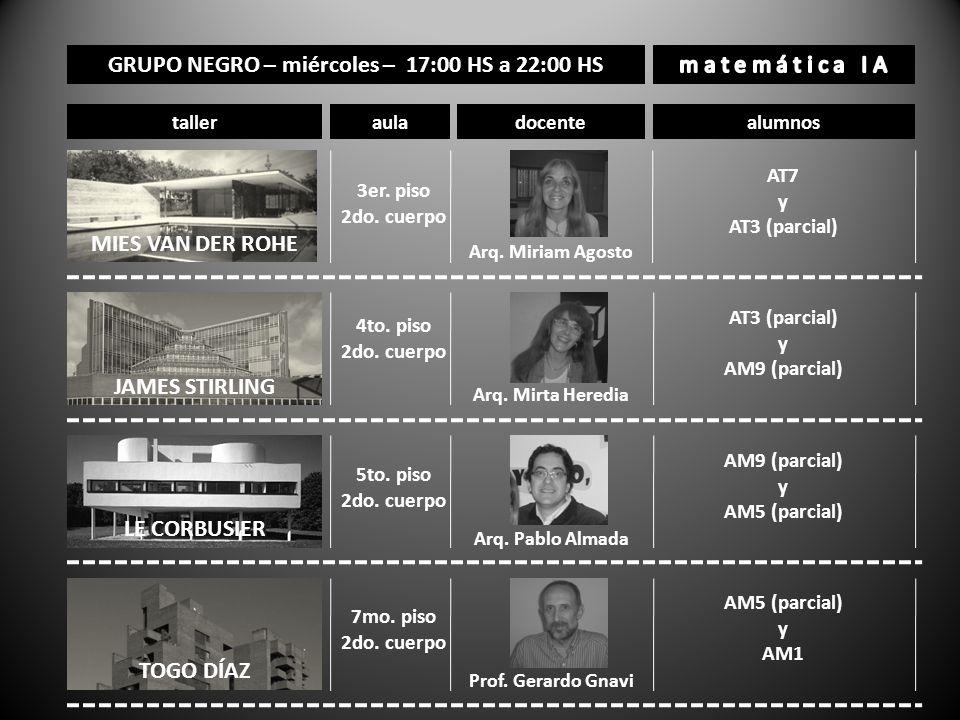 GRUPO NEGRO – miércoles – 17:00 HS a 22:00 HS tallerauladocentealumnos 3er. piso 2do. cuerpo Arq. Miriam Agosto AT7 y AT3 (parcial) MIES VAN DER ROHE