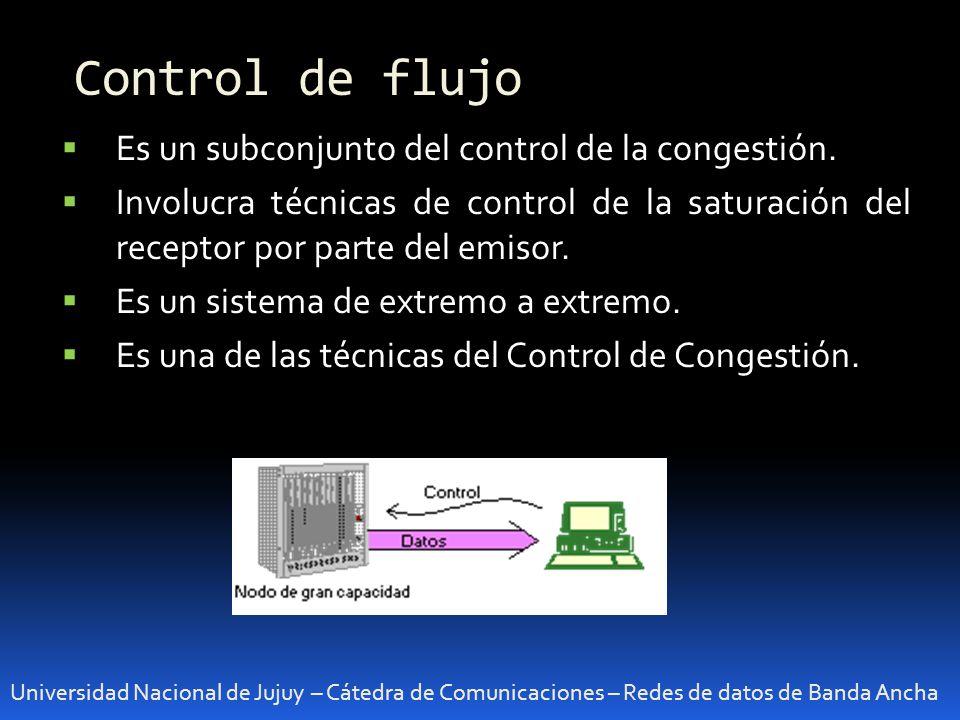 Control de flujo Universidad Nacional de Jujuy – Cátedra de Comunicaciones – Redes de datos de Banda Ancha Es un subconjunto del control de la congest