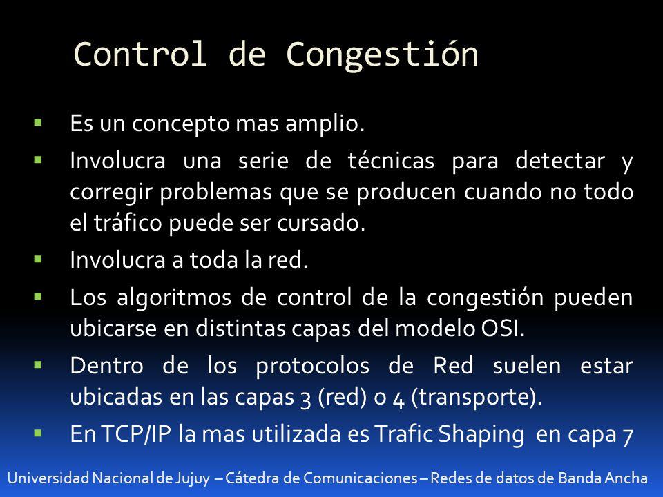Control de Congestión Universidad Nacional de Jujuy – Cátedra de Comunicaciones – Redes de datos de Banda Ancha Es un concepto mas amplio. Involucra u