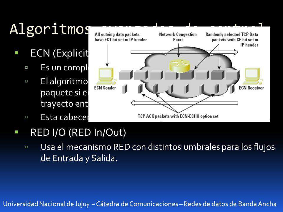 Algoritmos avanzados de control Universidad Nacional de Jujuy – Cátedra de Comunicaciones – Redes de datos de Banda Ancha ECN (Explicit Control Notification) Es un complemento del algoritmo RED.