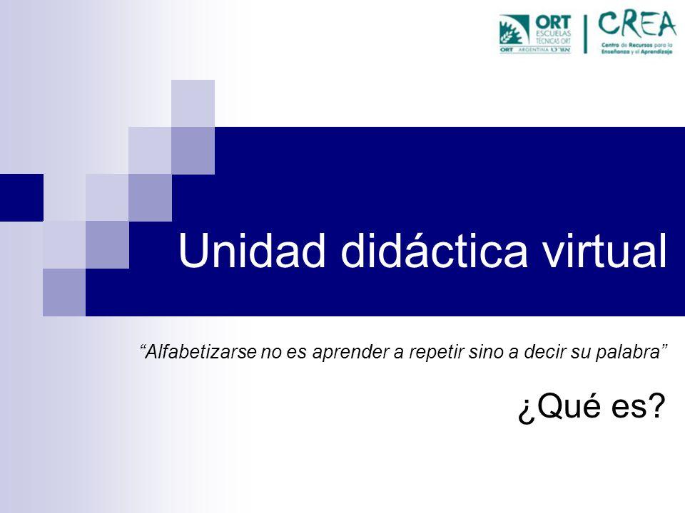 Unidad didáctica virtual Alfabetizarse no es aprender a repetir sino a decir su palabra ¿Qué es?