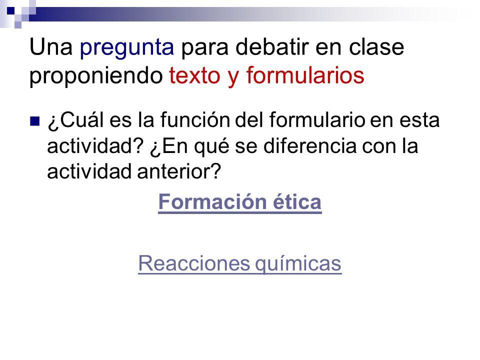 Una pregunta para debatir en clase proponiendo texto y formularios ¿Cuál es la función del formulario en esta actividad.