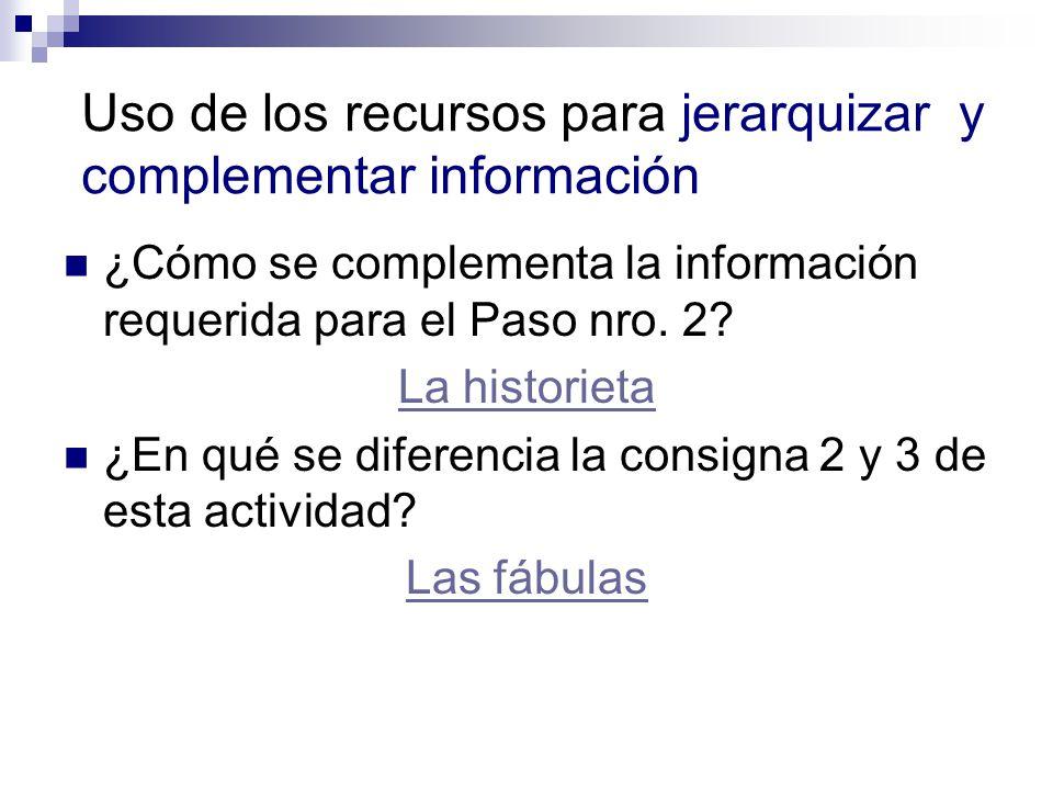 Uso de los recursos para jerarquizar y complementar información ¿Cómo se complementa la información requerida para el Paso nro.