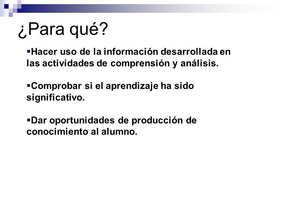 ¿Para qué.Hacer uso de la información desarrollada en las actividades de comprensión y análisis.