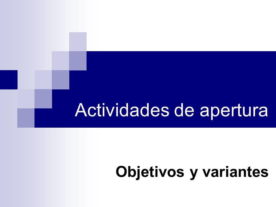 Actividades de apertura Objetivos y variantes
