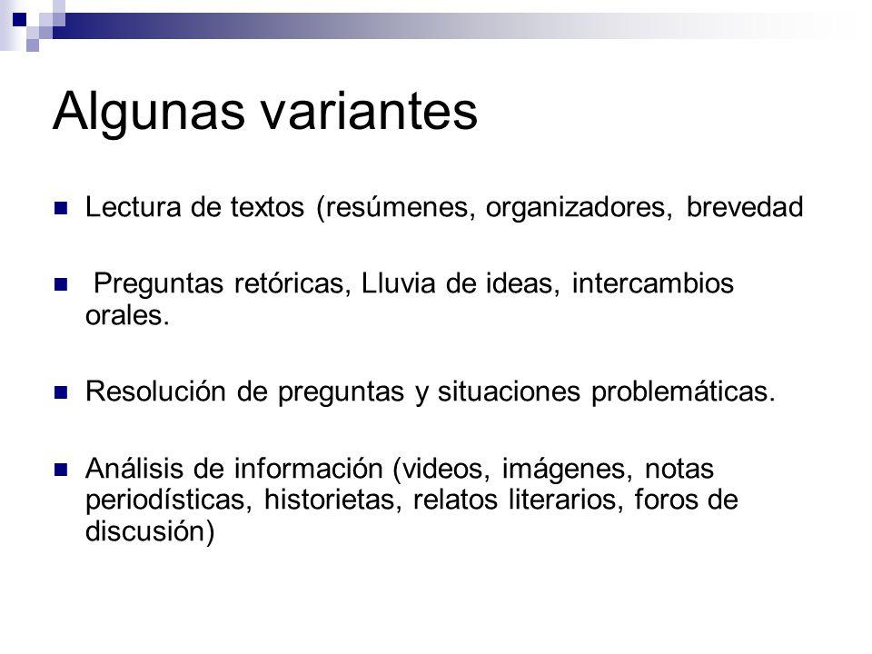 Algunas variantes Lectura de textos (resúmenes, organizadores, brevedad Preguntas retóricas, Lluvia de ideas, intercambios orales.