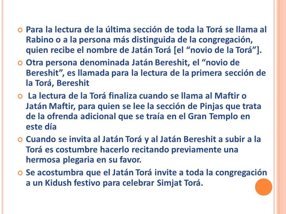 Para la lectura de la última sección de toda la Torá se llama al Rabino o a la persona más distinguida de la congregación, quien recibe el nombre de J