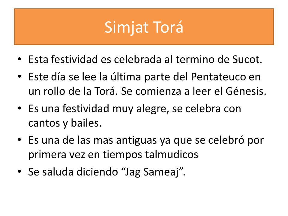 Simjat Torá Esta festividad es celebrada al termino de Sucot. Este día se lee la última parte del Pentateuco en un rollo de la Torá. Se comienza a lee