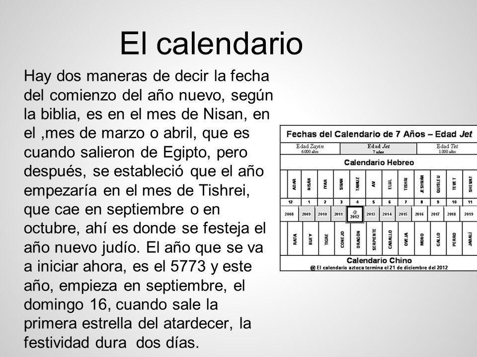El calendario Hay dos maneras de decir la fecha del comienzo del año nuevo, según la biblia, es en el mes de Nisan, en el,mes de marzo o abril, que es