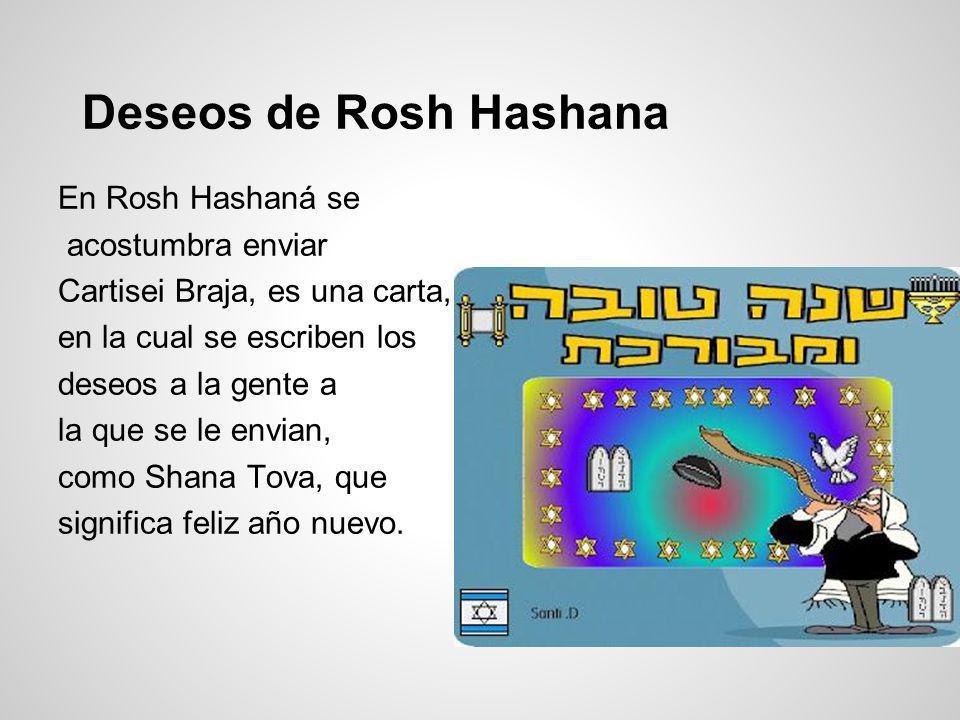 Deseos de Rosh Hashana En Rosh Hashaná se acostumbra enviar Cartisei Braja, es una carta, en la cual se escriben los deseos a la gente a la que se le