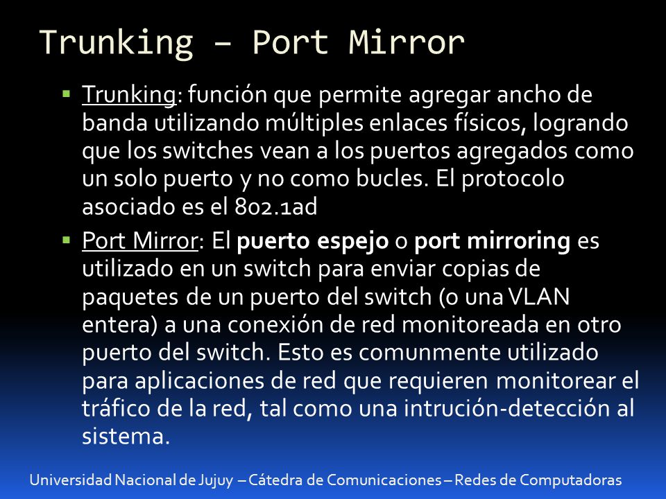 Universidad Nacional de Jujuy – Cátedra de Comunicaciones – Redes de Computadoras Trunking: función que permite agregar ancho de banda utilizando múlt